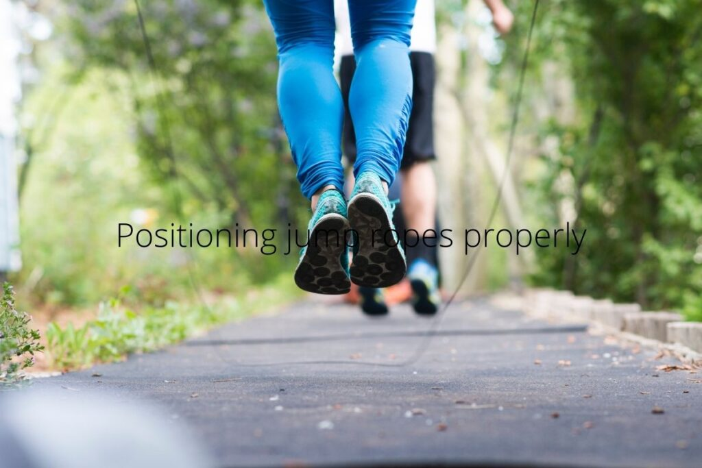 Positioning jump ropes properly